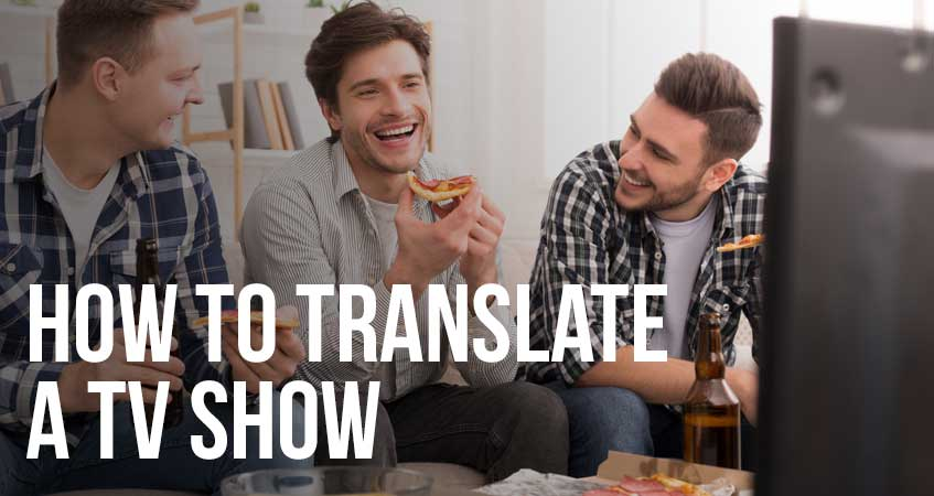 How to Translate a TV Show
