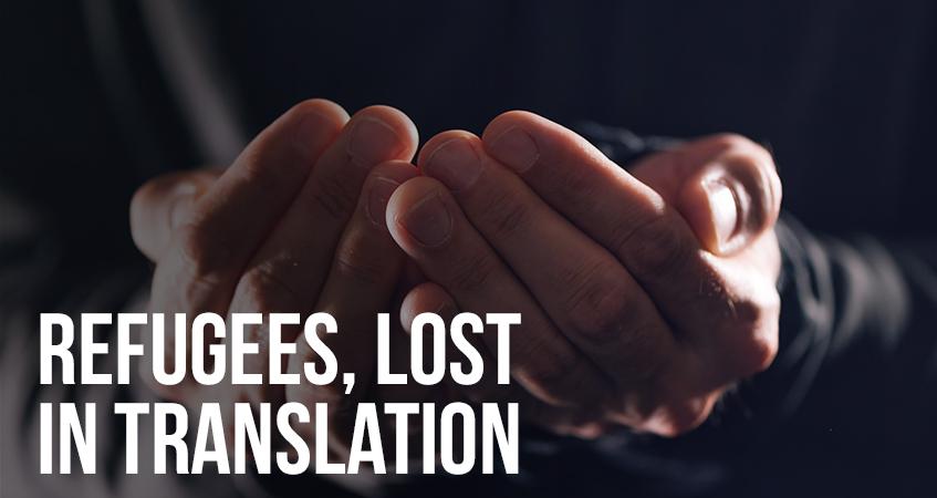 Refugees, Lost in Translation