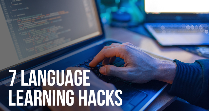 7 Language Learning Hacks