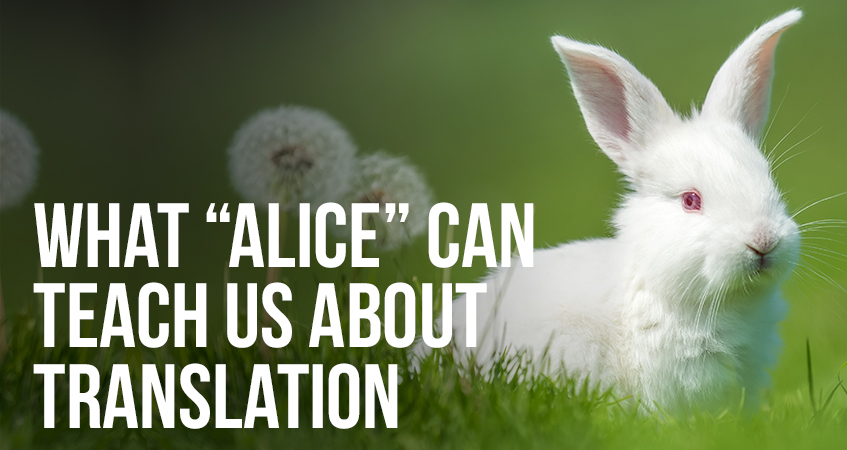 What Alice Can Teach Us About Translation