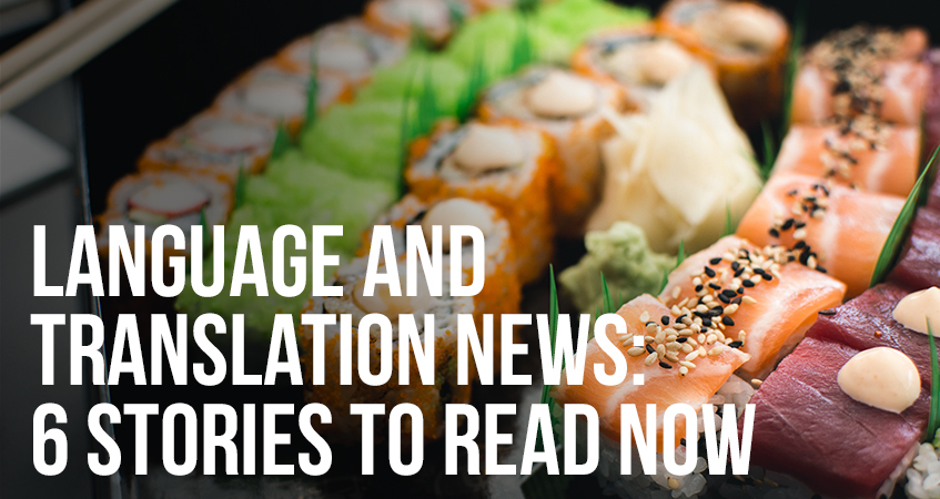 Language and Translation News 6 Stories To Read Now