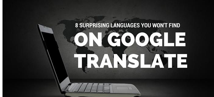 8 Surprising Languages Not On Google Translate