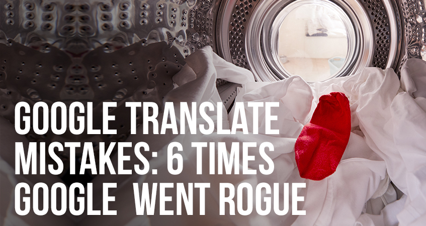 Google Translate Mistakes 6 Times Google Went Rogue