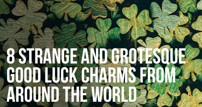 8 Strange and Grotesque Good Luck Charms From Around the World