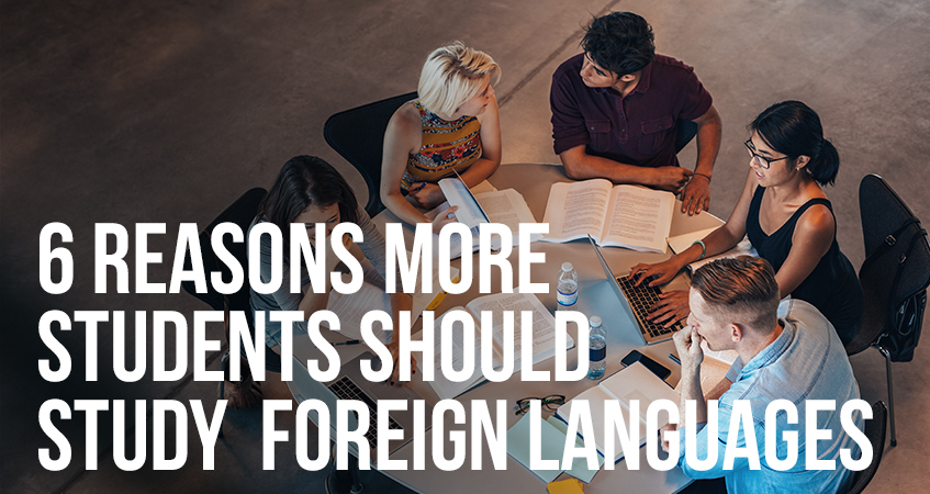 6 Reasons More Students Should Study Foreign Languages