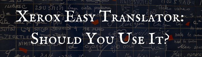 Xerox Easy Translator- Should You Use It-