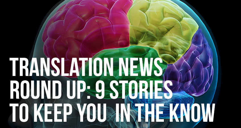 Translation News Round Up 9 Stories to Keep You In the Know