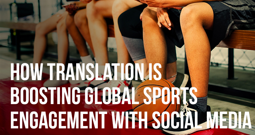 How Translation is Boosting Global Sports Engagement with Social Media