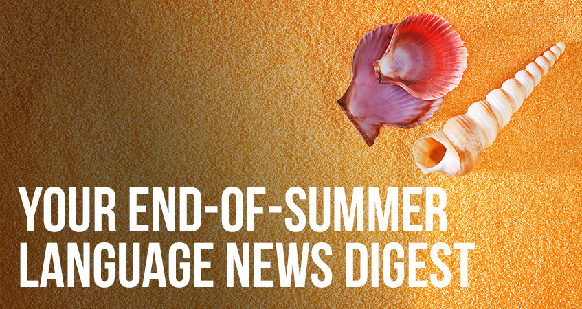 Your End-of-Summer Language News Digest