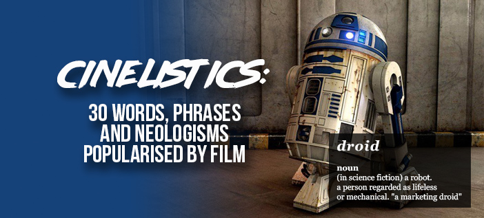Cinelistics: 30 Words & Phrases Popularised By Film
