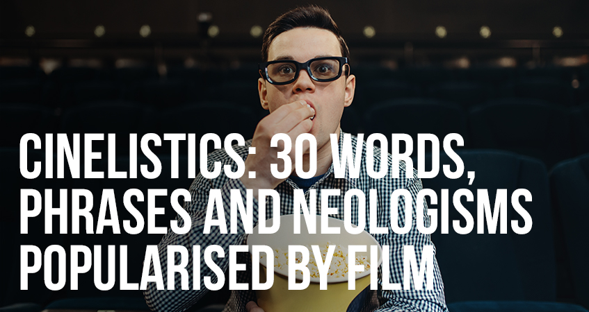 Cinelistics 30 Words Phrases and Neologisms Popularised by Film