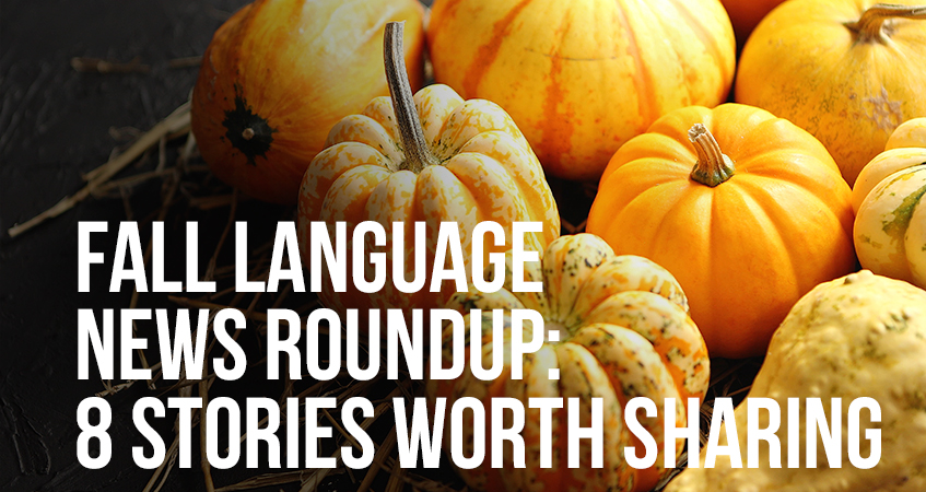Fall Language News Roundup 8 Stories Worth Sharing