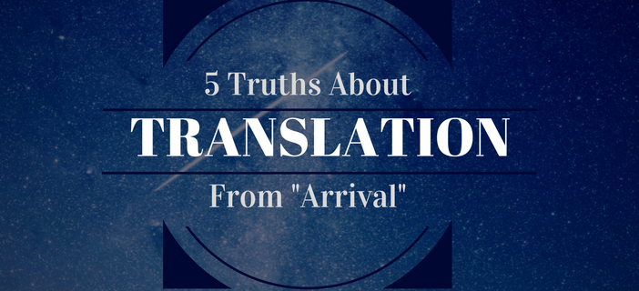 5 Truths About Translation From Arrival K International