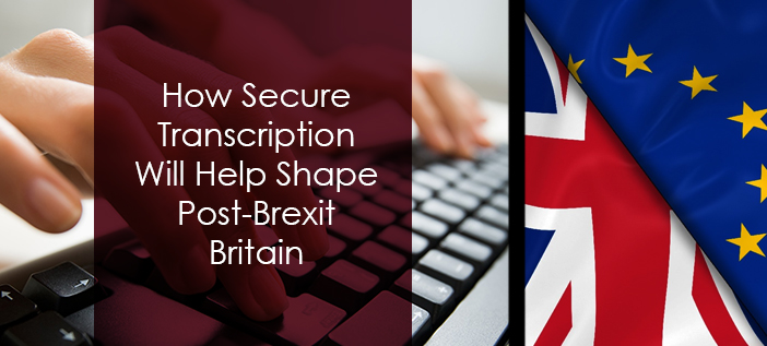 How secure transcription will help post brexit