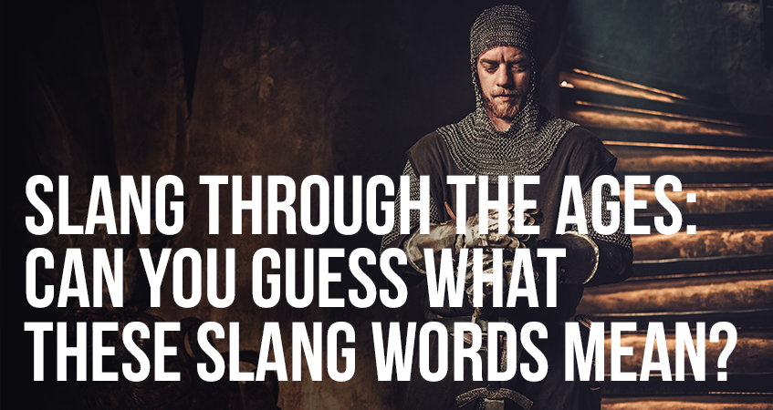 Slang Through the Ages Can You Guess What These Slang Words Mean