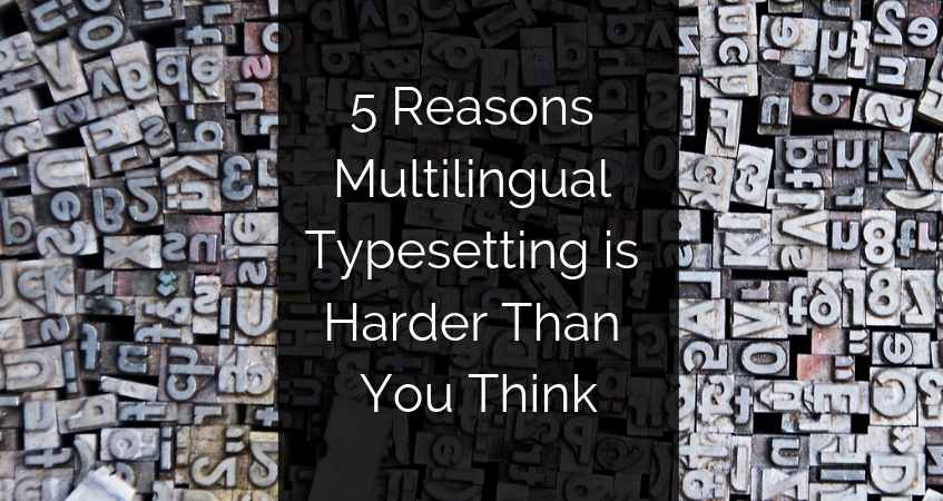 5 Reasons Multilingual Typesetting Is Harder Than You Think
