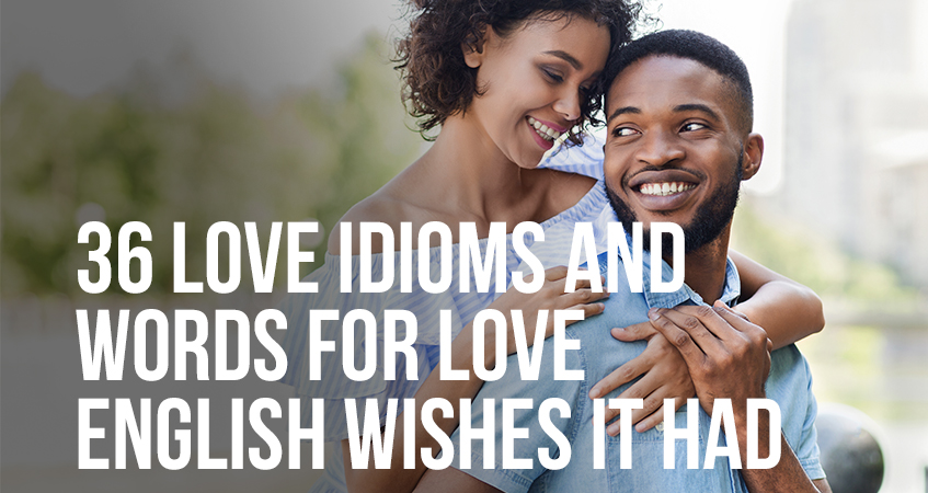 36 Love Idioms and Words For Love English Wishes It Had
