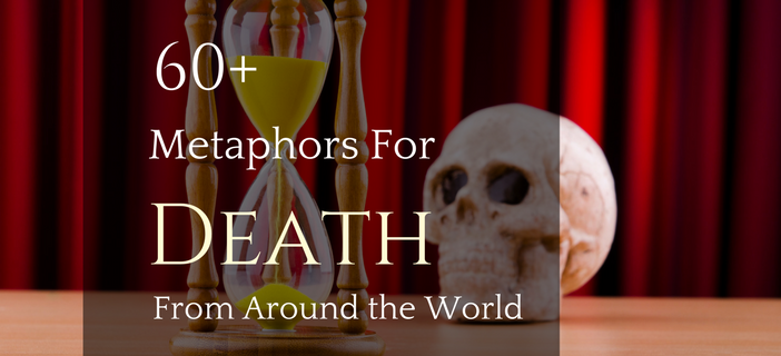 60 Metaphors For Death From Around The World K International