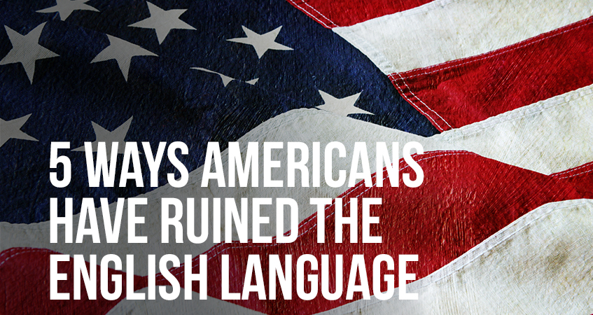 5 ways americans have ruined the english language