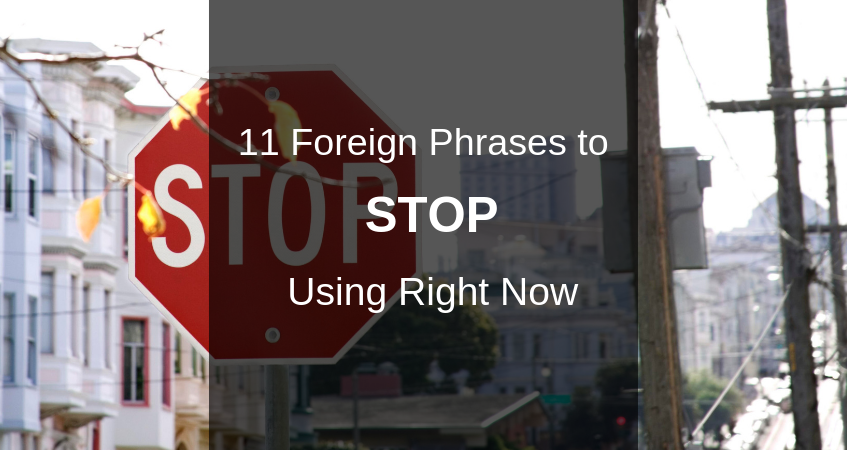 11 Foriegn Phrases to Stop Using