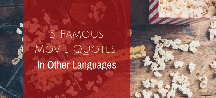 5 Famous Movie Quotes In Other Languages K International