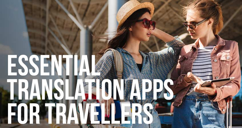 Essential Translation Apps you Need for Travelling