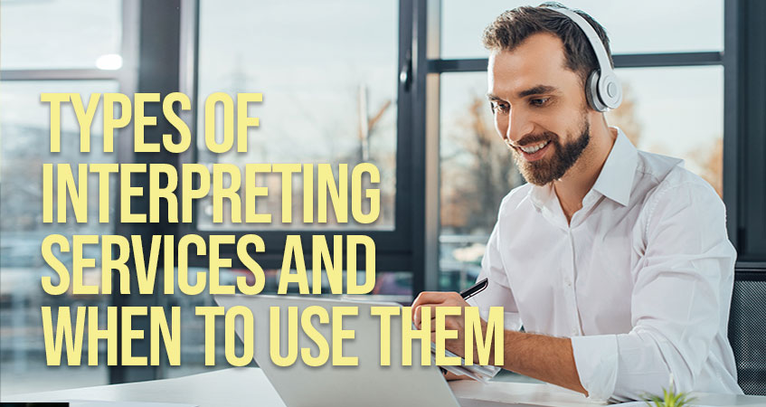 Types of Interpreting Services and When to Use Them